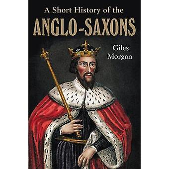 A Short History Of The Anglo-saxons by A Short History Of The Anglo-s