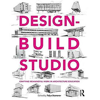 The Design-Build Studio - Crafting Meaningful Work in Architecture Edu