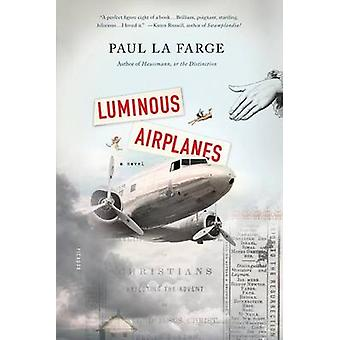 Luminous Airplanes by Paul La Farge - 9781250013828 Book