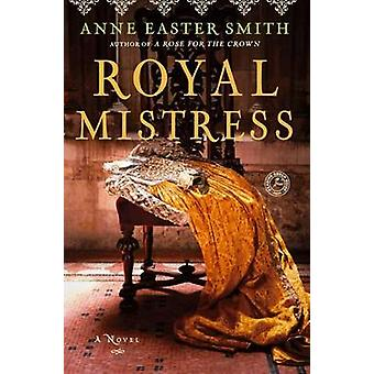 Royal Mistress by Anne Easter Smith - 9781451648621 Book