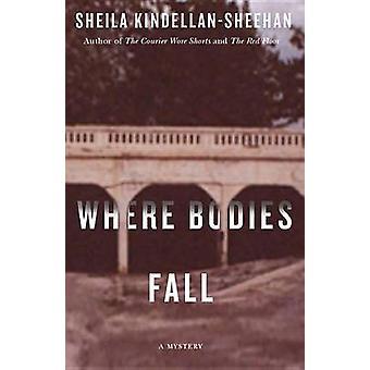 Where Bodies Fall by Sheila Kindellan-Sheehan - 9781550654271 Book