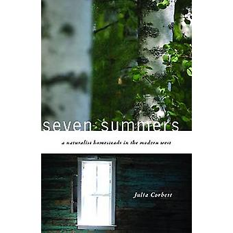 Seven Summers - A Naturalist Homesteads in the Modern West by Julia Co