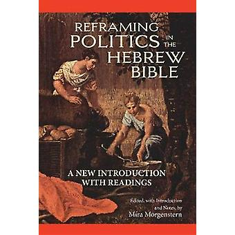 Reframing Politics in the Hebrew Bible - A New Introduction with Readi