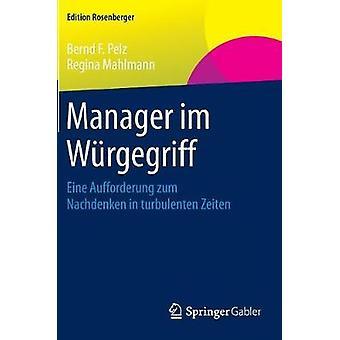 Manager im Wrgegriff  Eine Aufforderung zum Nachdenken in turbulenten Zeiten by Pelz & Bernd F.