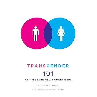 Transgender 101: A Simple Guide to a Complex Issue (Paperback) by Teich Nicholas M.