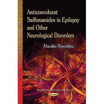 Anticonvulsant Sulfonamides in Epilepsy  Other Neurological Disorders by Masako Kinoshita