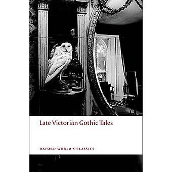 Późno wiktoriańskiej opowieści gotyckiej przez Roger Luckhurst - 9780199538874 książki