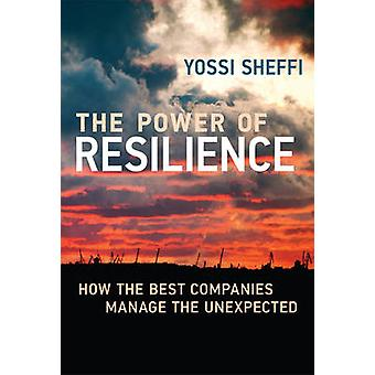 The Power of Resilience - How the Best Companies Manage the Unexpected