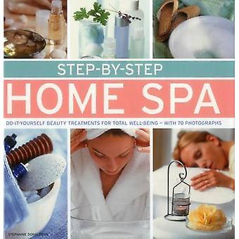 Stapsgewijze thuis Spa - Do-it-Yourself schoonheidsbehandelingen voor totale Wel