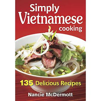 Simply Vietnamese Cooking - 135 Delicious Recipes by Nancie McDermott