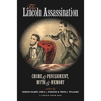 The Lincoln Assassination - Crime and Punishment - Myth and Memory a L