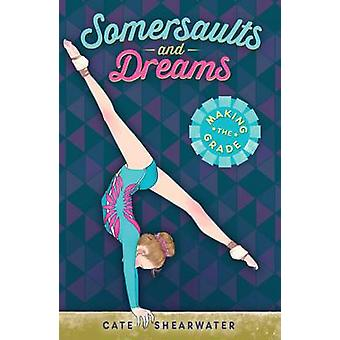 Somersaults and Dreams - Making the Grade by Cate Shearwater - 9781405