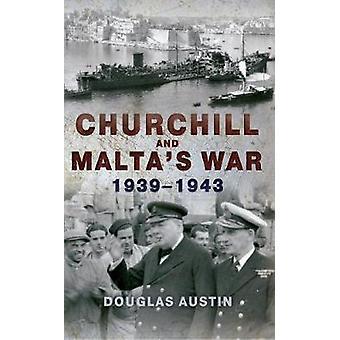 Churchill and Malta's War 1939-1943 by Douglas Austin - 9781445653280