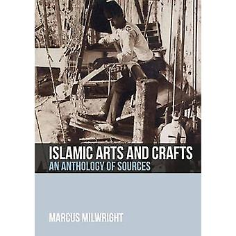 Islamic Arts and Crafts - An Anthology of Sources by Professor Marcus