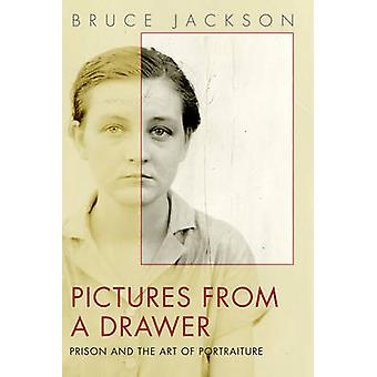 Pictures from a Drawer - Prison and the Art of Portraiture by Bruce Ja