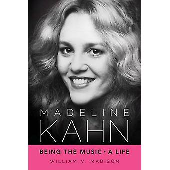 Madeline Kahn - Being the Music - a Life by William V. Madison - 97816