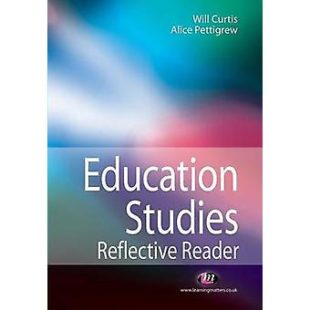 Education Studies Reflective Reader by Will Curtis - Alice Pettigrew