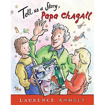 Tell Us a Story - Papa Chagall by Laurence Anholt - 9781847806581 Book