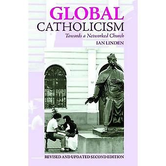 Global Catholicism - Towards a Networked Church (2nd Revised edition)