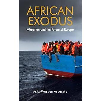 African Exodus - Mass Migration and the Future of Europe by Asfa-Wosse
