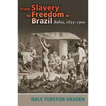 From Slavery to Freedom in Brazil - Bahia - 1835-1900 by Dale Torston