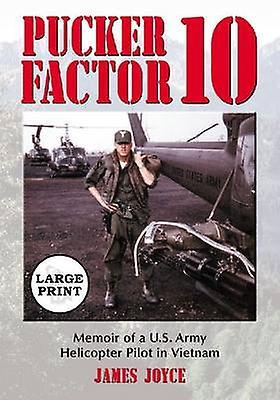 Pucker Factor 10 - Memoir of a U.S. Army Helicopter Pilot in Vietnam (