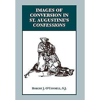 Images of Conversion in St. Augustine's Confessions by Robert J. O'Co