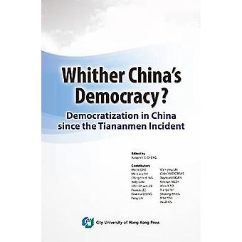 Whither China's Democracy - Democratization in China Since the Tiananm