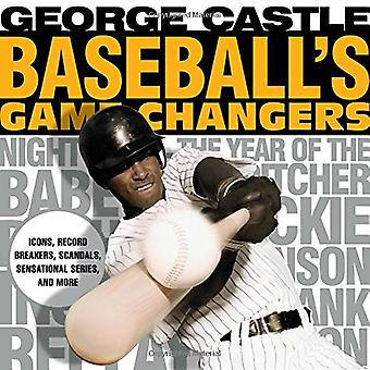 Baseball's Game Changers: Icons, Record Breakers, Scandals, Sensational Series, and More