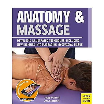 Anatomy & Massage: Detailed � & Illustrated Techniques, Including New Insights into � Massaging Myofascial Tissue � \
