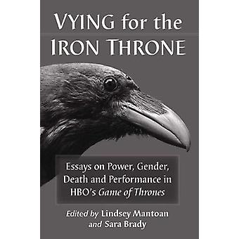 Vying for the Iron Throne - Essays on Power - Gender - Death and Perfo