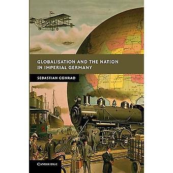 العولمة والأمة في ألمانيا الإمبراطورية من سيباستيان كونراد آند