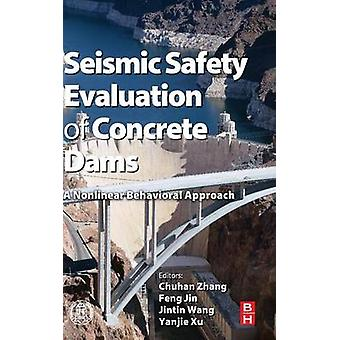Seismic Safety Evaluation of Concrete Dams A Nonlinear Behavioral Approach by Zhang & Chong