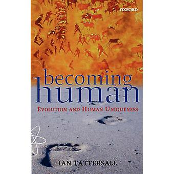Becoming Human Evolution and Human Uniqueness by Tattersall & Ian