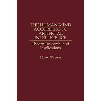 The Human Mind According to Artificial Intelligence Theory Research and Implications by Wagman & Morton
