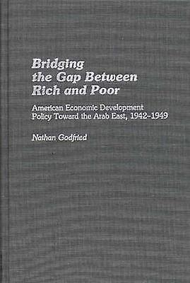 Bridging the Gap Between Rich and Poor American Economic DevelopHommest Policy Toward the Arab by Godfried & Nathan