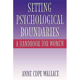 Setting Psychological Boundaries A Handbook for Women by Wallace & Anne Cope