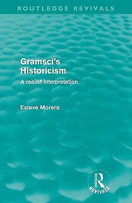 Gramscis Historicism Routledge Revivals  A Realist Interpretation by Morera & Esteve
