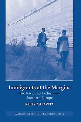 Immigrants at the Margins Law Race and Exclusion in Southern Europe by Calavita & Kitty
