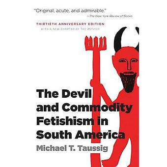 The Devil and Commodity Fetishism in South America by Taussig & Michael T.