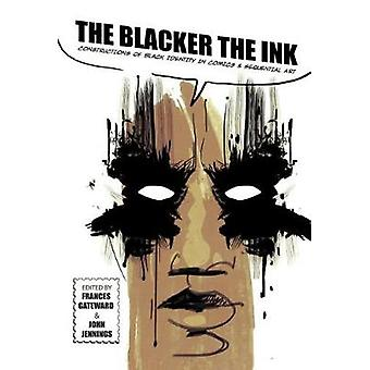 The Blacker the Ink Constructions of Black Identity in Comics and Sequential Art by Gateward & Frances