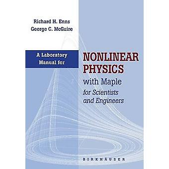 Laboratory Manual for Nonlinear Physics with Maple for Scientists and Engineers by Enns & Richard H.