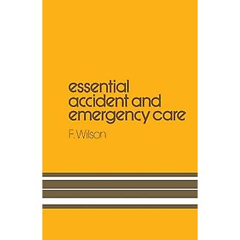 Essential Accident and Emergency Care by Wilson & H.