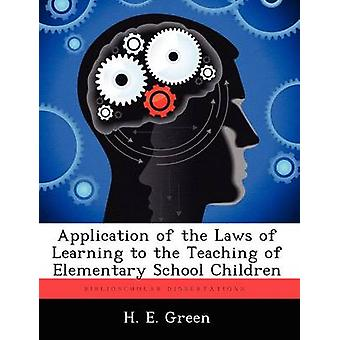 Application of the Laws of Learning to the Teaching of Elementary School Children by Green & H. E.