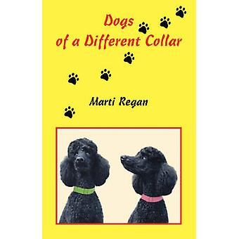 Dogs of a Different Collar by Regan & Marti