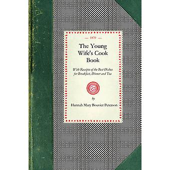 The Young Wifes Cook Book by Peterson & Hannah Mary