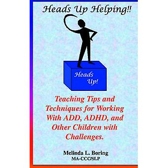 Heads Up Helping Teaching Tips and Techniques for Working with Add ADHD and Other Children with Challenges by Boring & Melinda