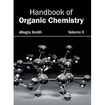 Handbook of Organic Chemistry Volume II by Smith & Allegra