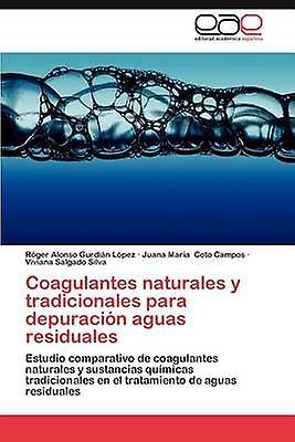 Coagulantes Naturales y Tradicionales Para Depuracion Aguas Residuales by Gurdi N. L. Pez & R. Ger Alonso