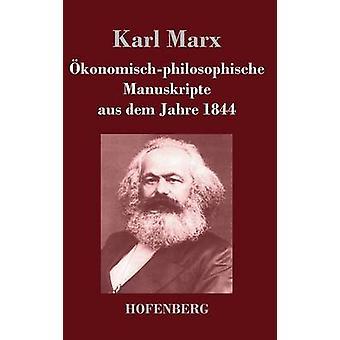 konomischphilosophische Manuskripte aus dem Jahre 1844 by Marx & Karl